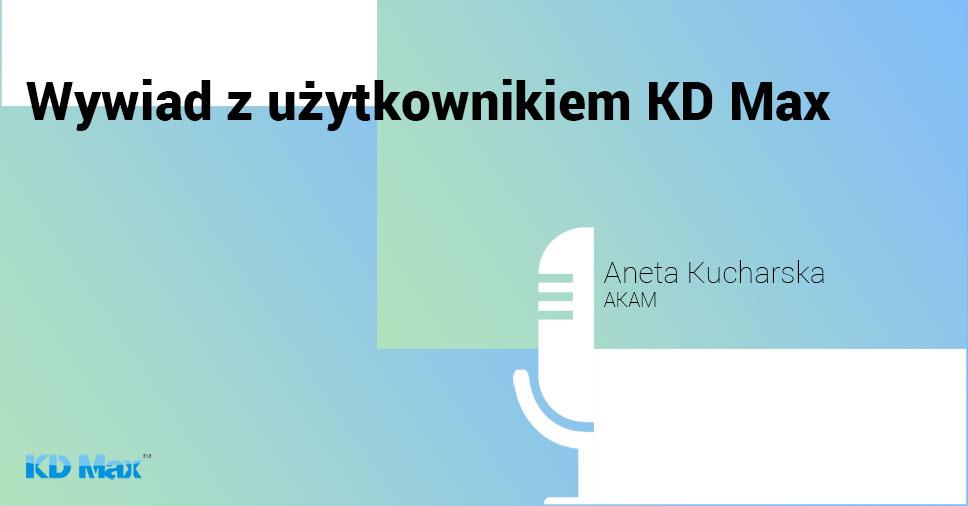 Wywiad z Anetą Kucharską - projektantką wnętrz i wyrobów kamieniarskich oraz użytkowniczką KD Max V6