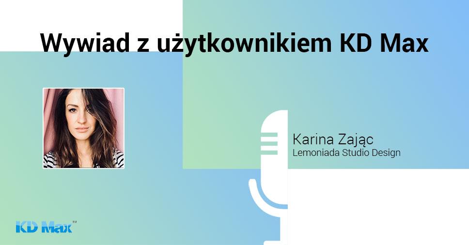 Wywiad z Kariną Zając - projektantką wnętrz i użytkownikiem programu KD Max