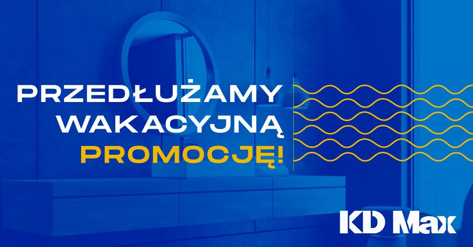 Przedłużamy wakacyjną promocję KD Max!  Zyskaj nawet 2500 zł!